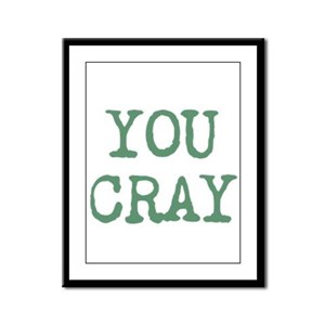 You Cray Framed Panel Print
