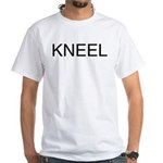 KNEEL down. On a White T-Shirt