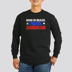 Born Brazil Proud American Long Sleeve Dark T-Shir
