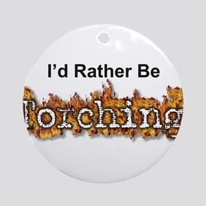 I'd Rather Be Torching Ornament (Round)