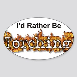 I'd Rather Be Torching Oval Sticker