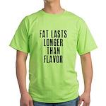 Fat last longer than taste Green T-Shirt