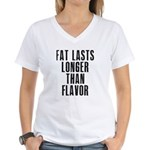 Fat last longer than taste Women's V-Neck T-Shirt