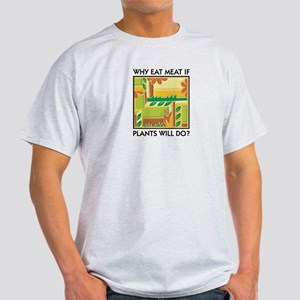 Why Eat Meat If Plants Will D Ash Grey T-Shirt