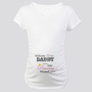 Welcome Home Daddy (Princess) Maternity T-Shirt