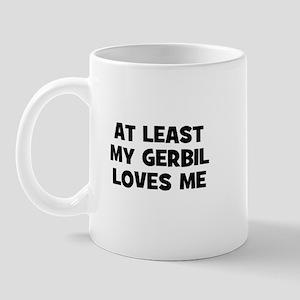 At Least My Gerbil Loves Me Mug