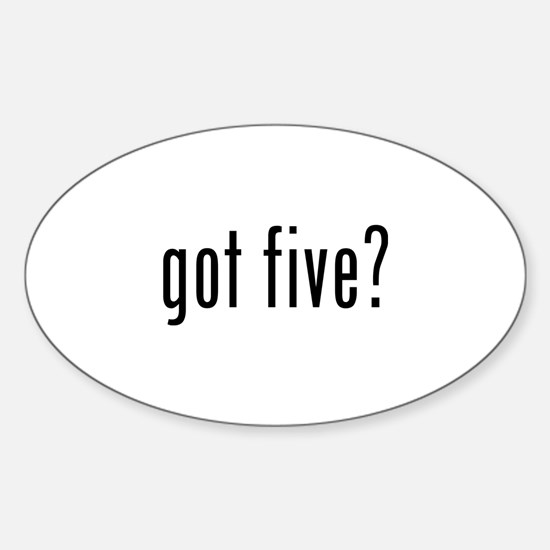 Got five? Sticker (Oval)