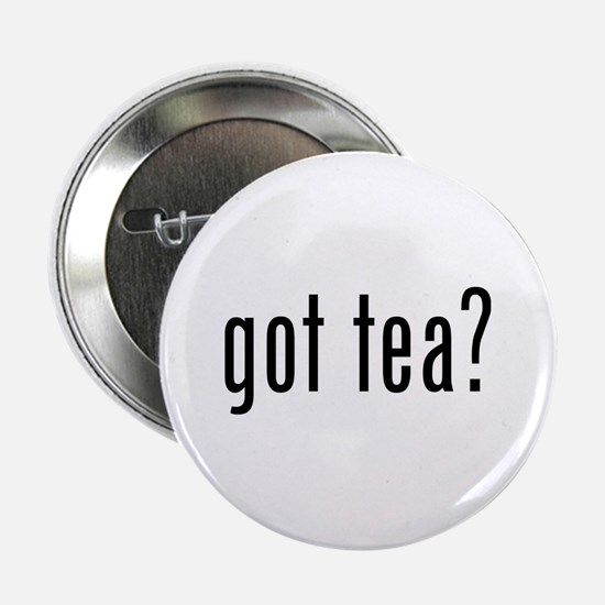 """Got tea? 2.25"""" Button"""