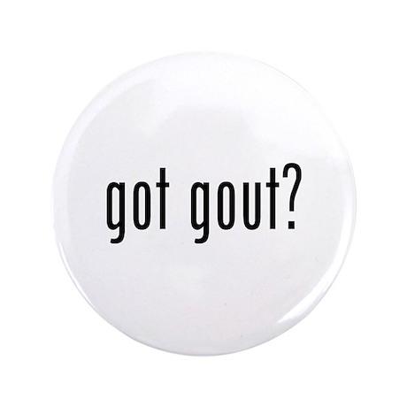 """Got gout? 3.5"""" Button (100 pack)"""