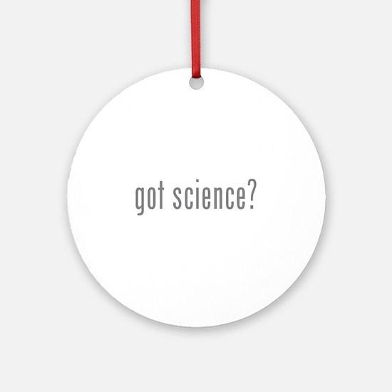 Got science? Ornament (Round)