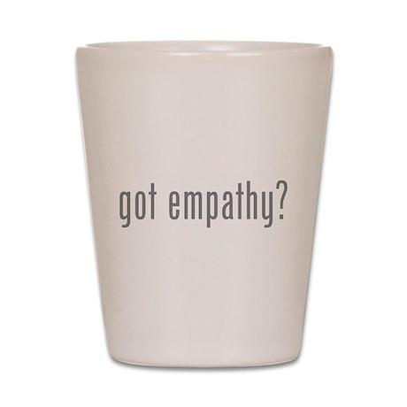 Got empathy? Shot Glass