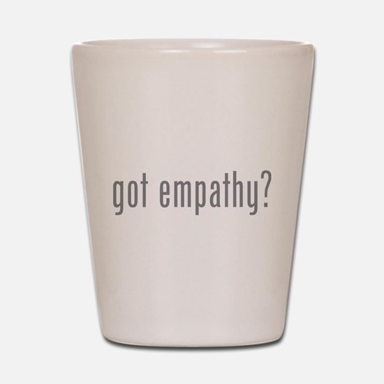 Got empathy? Shot Glass
