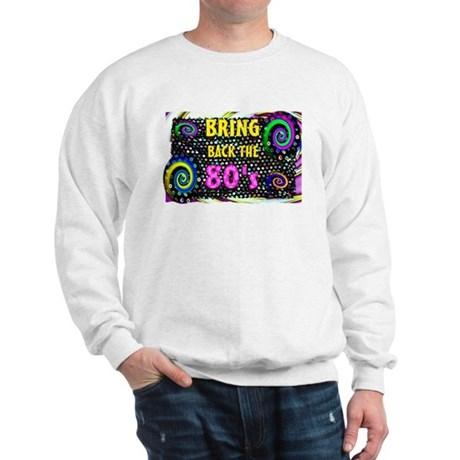 bring back the 80s Sweatshirt