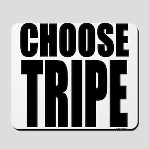 CHOOSE TRIPE Mousepad