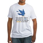 Bird In My Next Life Fitted T-Shirt