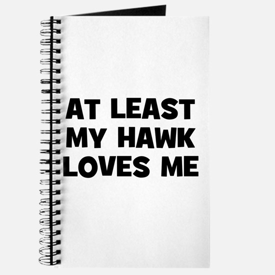 At Least My Hawk Loves Me Journal
