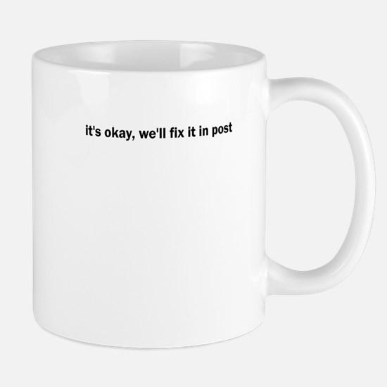 it's okay, we'll fix it in po Mug