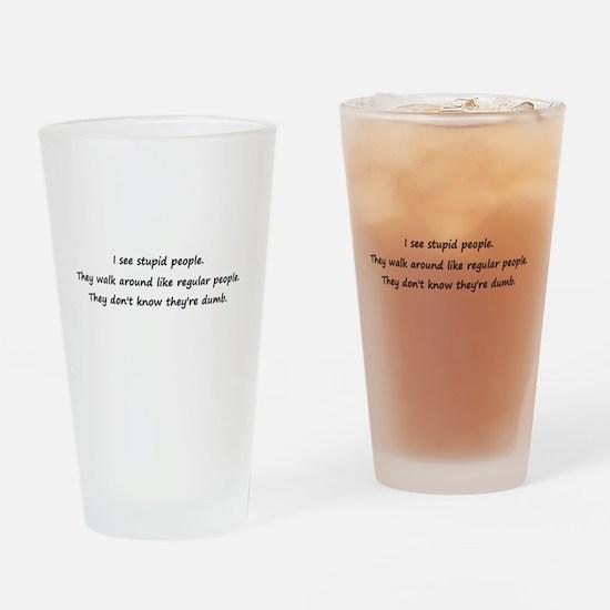 I see stupid people Drinking Glass