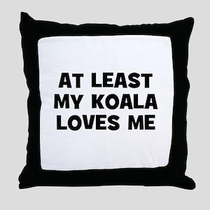 At Least My Koala Loves Me Throw Pillow