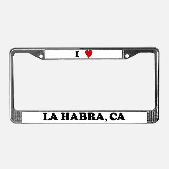 I Love La Habra License Plate Frame