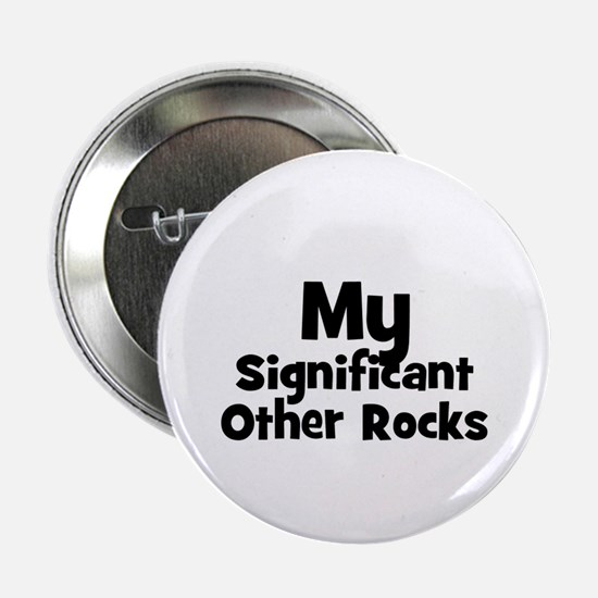 My Significant Other Rocks Button
