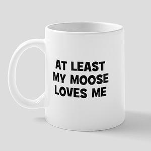 At Least My Moose Loves Me Mug