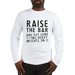 Raise the bar (f**k) Long Sleeve T-Shirt