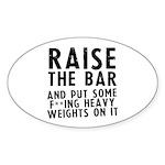Raise the bar (f**k) Sticker (Oval)