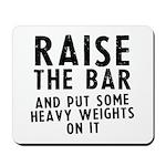 Raise the bar Mousepad