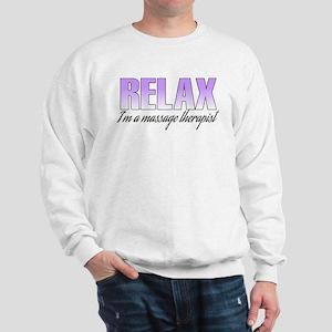 Relax... I'm a massage therapist Sweatshirt