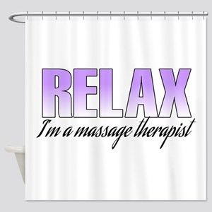 Relax... I'm a massage therapist Shower Curtain