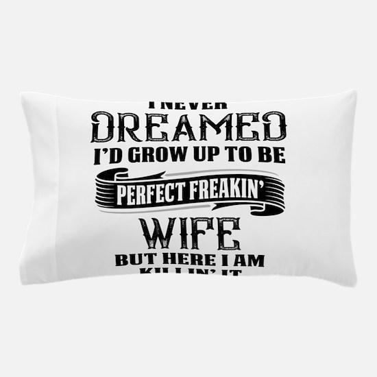 Perfect Freakin Wife Pillow Case