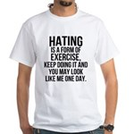 Hating is a exercise White T-Shirt