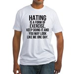 Hating is a exercise Fitted T-Shirt