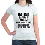 Hating is a exercise Jr. Ringer T-Shirt