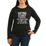 Hating is a exercise Women's Long Sleeve Dark T-Sh