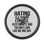Hating is a exercise Large Wall Clock