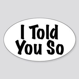 Told You So Sticker (Oval)
