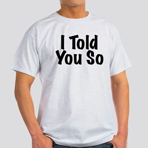 Told You So Light T-Shirt