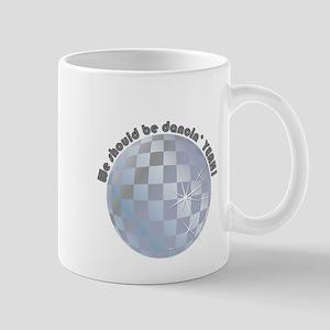 We should be dancing....YEAH! Mug