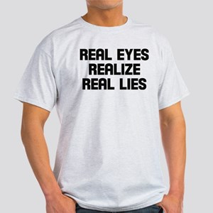 Real eyes realize real lies Light T-Shirt