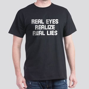 Real eyes realize real lies Dark T-Shirt