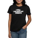I still live with my parents Women's Dark T-Shirt