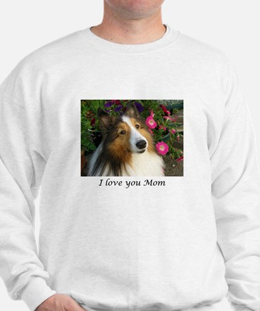I love you Mom! Sweatshirt