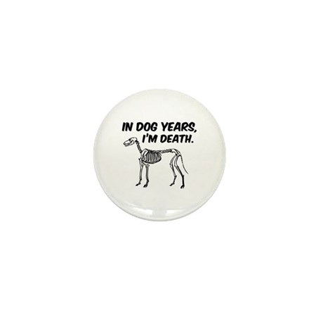 In Dog Years I'm Death Mini Button