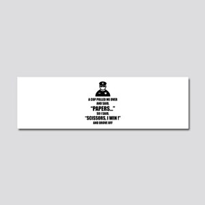 A cop pulled me over ... Car Magnet 10 x 3