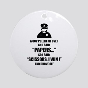 A cop pulled me over ... Ornament (Round)