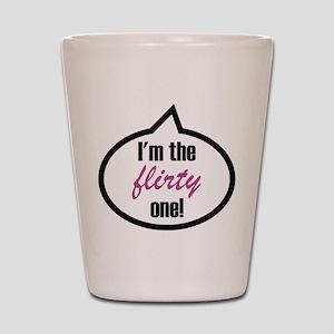 I'm the flirty one! Shot Glass