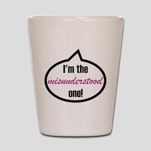 I'm the misunderstood one! Shot Glass