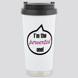 I'm the perverted one! Stainless Steel Travel Mug
